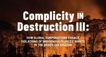 """""""Cumplicidade na Destruição III"""" – Amazon Watch"""